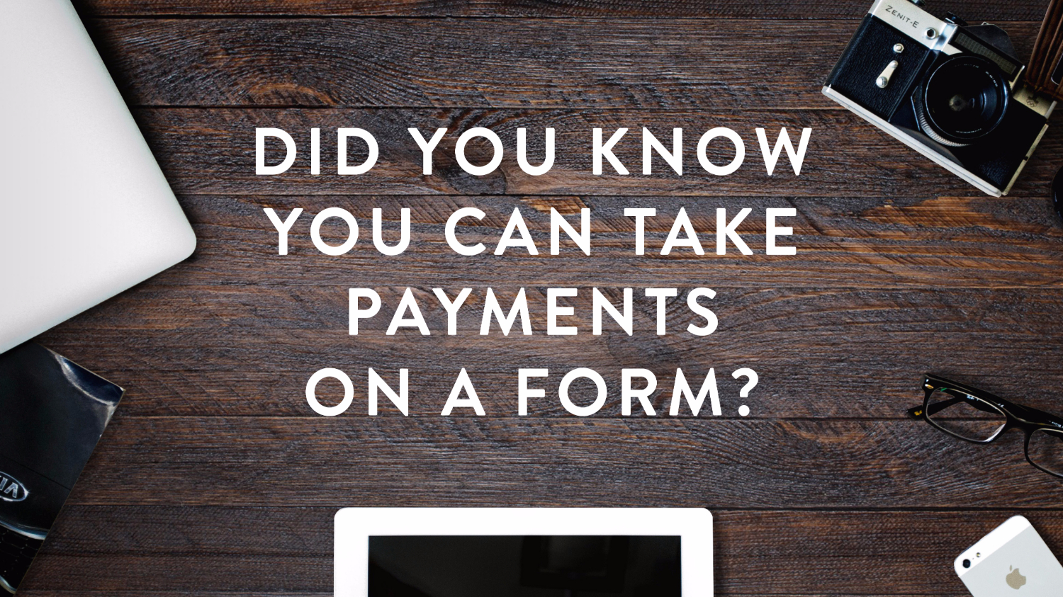 Did You Know? You can take payments on a Form!